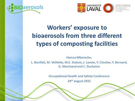 BIO aerosols Workers' exposure to bioaerosols from three different types of composting facilities Hamza Mbareche, L. Bonifait, M. Veillette, M.E. Dubuis,