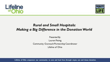 Lifeline of Ohio empowers our community to save and heal lives through organ, eye and tissue donation. Rural and Small Hospitals: Making a Big Difference.
