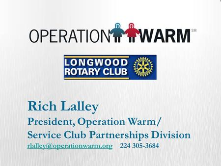 Rich Lalley President, Operation Warm/ Service Club Partnerships Division 224 305-3684