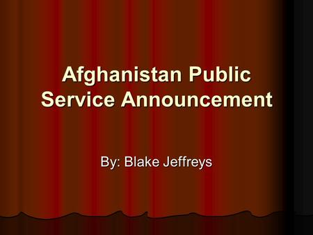 Afghanistan Public Service Announcement By: Blake Jeffreys.