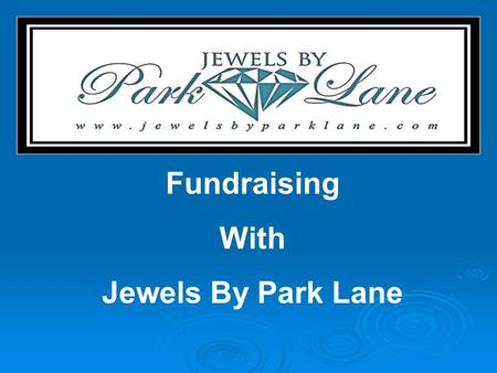 Fundraising With Jewels By Park Lane. Our Fundraising Opportunity! No COST to your Organization! Jewelry carries an UNCONDITIONAL GUARANTEE!