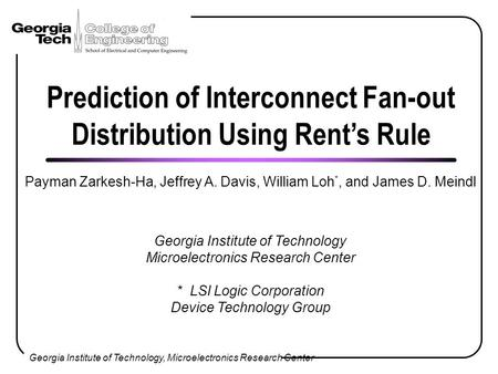 Georgia Institute of Technology, Microelectronics Research Center Prediction of Interconnect Fan-out Distribution Using Rent's Rule Payman Zarkesh-Ha,