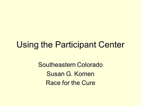 Using the Participant Center Southeastern Colorado Susan G. Komen Race for the Cure.