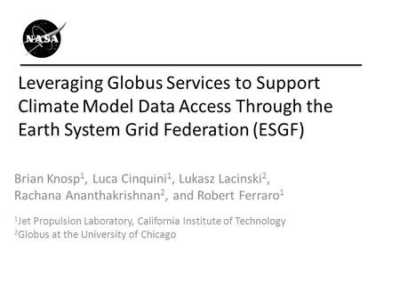 Leveraging Globus Services to Support Climate Model Data Access Through the Earth System Grid Federation (ESGF) Brian Knosp 1, Luca Cinquini 1, Lukasz.