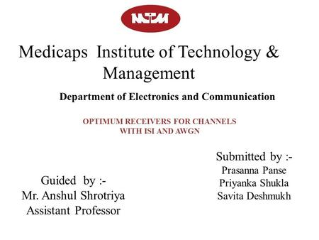 Medicaps Institute of Technology & Management Submitted by :- Prasanna Panse Priyanka Shukla Savita Deshmukh Guided by :- Mr. Anshul Shrotriya Assistant.