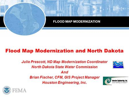 Flood Map Modernization and North Dakota Julie Prescott, ND Map Modernization Coordinator North Dakota State Water Commission And Brian Fischer, CFM, GIS.