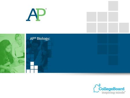 AP® Biology: VO: Welcome to the College Board's presentation of the revised AP Biology Course. In this presentation, we will: Explain why and how we.
