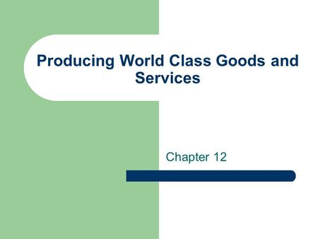 Producing World Class Goods and Services Chapter 12.