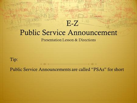 "E-Z Public Service Announcement Presentation Lesson & Directions Tip: Public Service Announcements are called ""PSAs"" for short."