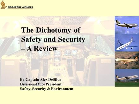 By Captain Alex DeSilva Divisional Vice President Safety, Security & Environment The Dichotomy of Safety and Security – A Review.