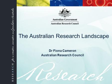 The Australian Research Landscape Dr Fiona Cameron Australian Research Council.