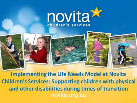 Implementing the Life Needs Model at Novita Children's Services: Supporting children with physical and other disabilities during times of transition.