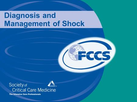 Diagnosis and Management of Shock. 1 Copyright 2008 Society of Critical Care Medicine Objectives Identify the main categories of shock Discuss goals of.