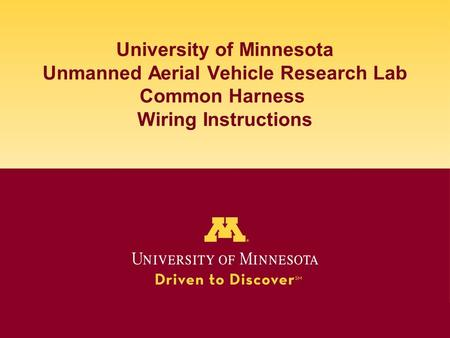University of Minnesota Unmanned Aerial Vehicle Research Lab Common Harness Wiring Instructions.