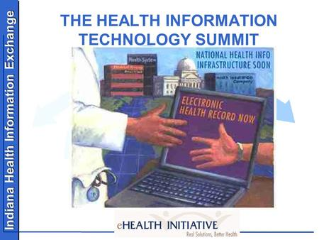 Indiana Health Information Exchange THE HEALTH INFORMATION TECHNOLOGY SUMMIT.