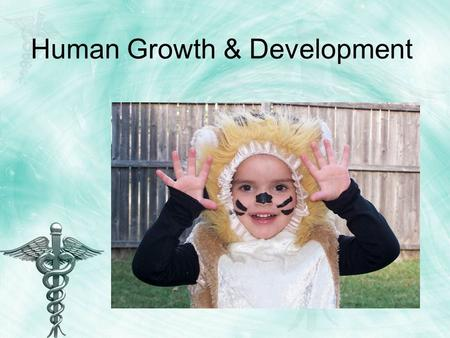 Human Growth & Development. Development Occurs through maturation of physical and mental capacities and learning.