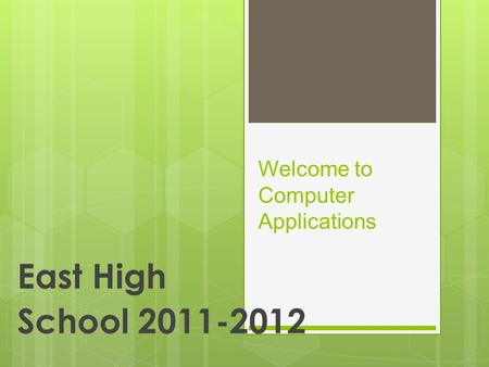Welcome to Computer Applications East High School 2011-2012.