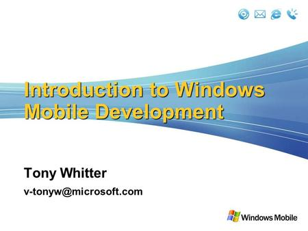 Introduction to Windows Mobile Development Tony Whitter