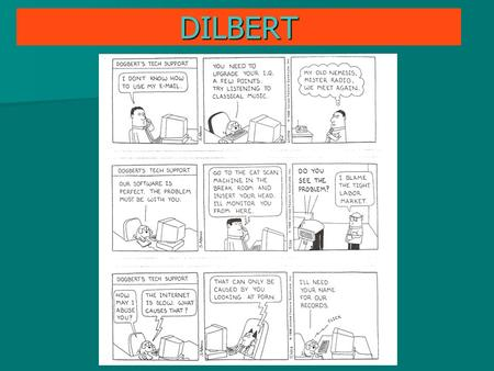 DILBERT. Did research and learned about several communication devices – cellular phones, Bluetooth/Wi-Fi, and RFID Did research and learned.