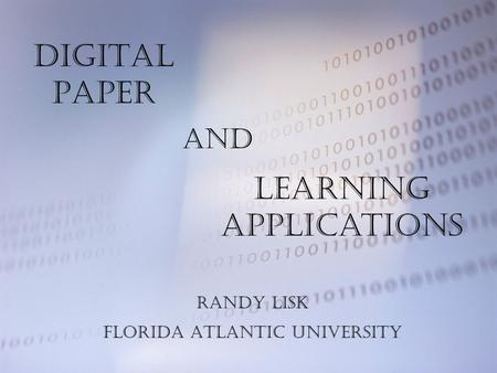 Digital Paper Learning Applications and Randy Lisk Florida Atlantic University.