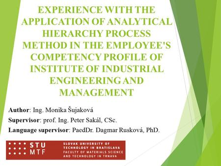 EXPERIENCE WITH THE APPLICATION OF ANALYTICAL HIERARCHY PROCESS METHOD IN THE EMPLOYEE'S COMPETENCY PROFILE OF INSTITUTE OF INDUSTRIAL ENGINEERING AND.