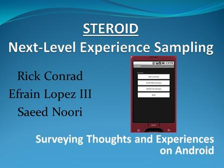 Rick Conrad Efrain Lopez III Saeed Noori. What is Experience Sampling? Survey method People's experiences Real-time Format Paper and Pencil Handheld devices.