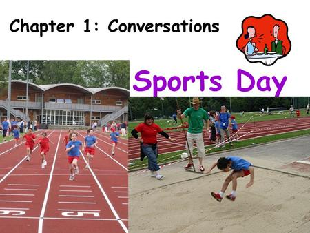 Sports Day Chapter 1: Conversations. sports events 100-metre race shot put high jump hurdle race long jump.