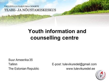 Youth information and counselling centre Suur Ameerika 35 TallinnE-post: The Estonian Republic