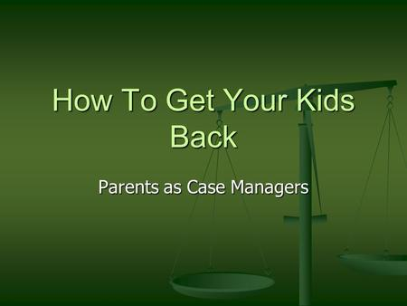 How To Get Your Kids Back Parents as Case Managers.