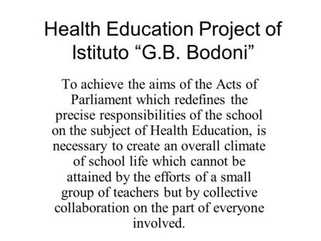 "Health Education Project of Istituto ""G.B. Bodoni"" To achieve the aims of the Acts of Parliament which redefines the precise responsibilities of the school."