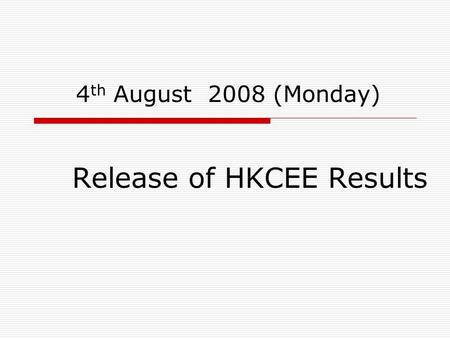 4 th August 2008 (Monday) Release of HKCEE Results.