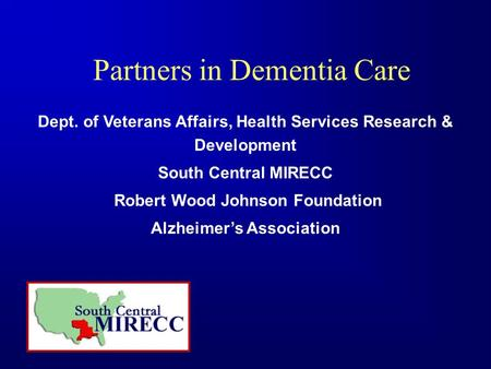 Partners in Dementia Care Dept. of Veterans Affairs, Health Services Research & Development South Central MIRECC Robert Wood Johnson Foundation Alzheimer's.