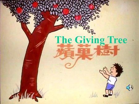 The Giving Tree. Once there was a tree And she loved a little boy Every day the boy would come.