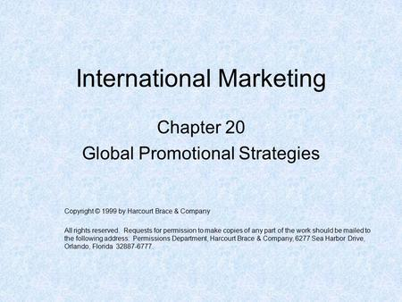 International Marketing Chapter 20 Global Promotional Strategies Copyright © 1999 by Harcourt Brace & Company All rights reserved. Requests for permission.