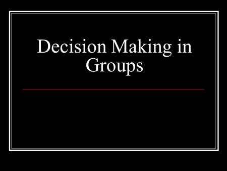 Decision Making in Groups. Outline I. Problems in Decision Making Failure to share information Risky shift/polarization II. Video: GroupThink.