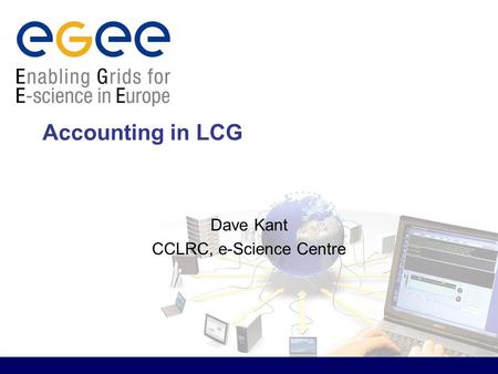 Accounting in LCG Dave Kant CCLRC, e-Science Centre.