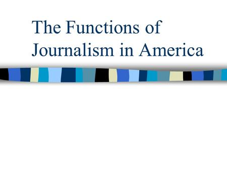The Functions of Journalism in America