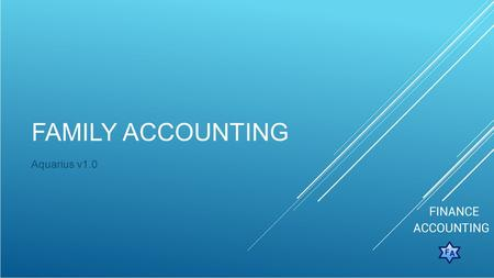 FAMILY ACCOUNTING Aquarius v1.0. OUTLINES ► Daily record entry ► Reports ► Family-Accounting Settings ► Advanced functionality.