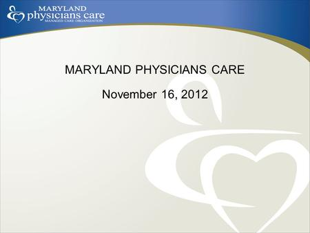 "MARYLAND PHYSICIANS CARE November 16, 2012. Who We Are Maryland Physicians Care (""MPC"") is a Statewide Maryland Medicaid MCO owned by Western Maryland."