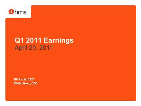 Q1 2011 Earnings April 29, 2011 Bill Lucia, CEO Walter Hosp, CFO.