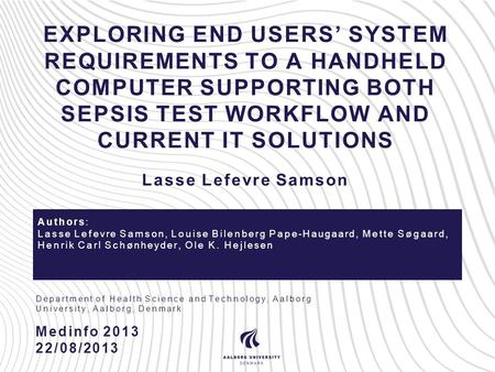 EXPLORING END USERS' SYSTEM REQUIREMENTS TO A HANDHELD COMPUTER SUPPORTING BOTH SEPSIS TEST WORKFLOW AND CURRENT IT SOLUTIONS Medinfo 2013 22/08/2013 Lasse.