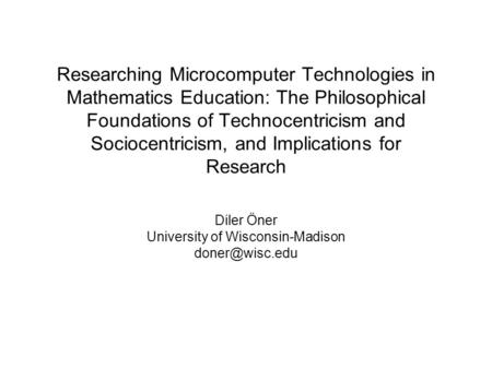 Researching Microcomputer Technologies in Mathematics Education: The Philosophical Foundations of Technocentricism and Sociocentricism, and Implications.
