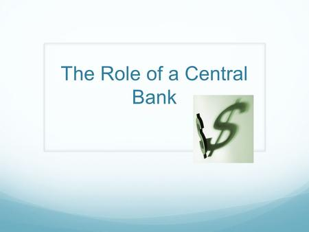 The Role of a Central Bank. What are they called? Find the names of the Central Banks of the following countries: USA England Australia Singapore Where.