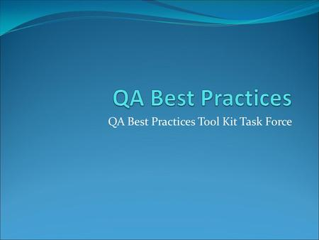QA Best Practices Tool Kit Task Force The Back Story QA Summit The Healthcare Documentation Quality Assessment and Management Best Practices Tool Kit.