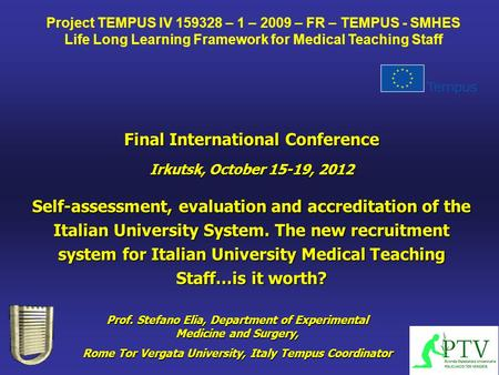 Final International Conference Irkutsk, October 15-19, 2012 Prof. Stefano Elia, Department of Experimental Medicine and Surgery, Rome Tor Vergata University,