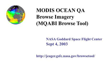 MODIS OCEAN QA Browse Imagery (MQABI Browse Tool) NASA Goddard Space Flight Center Sept 4, 2003