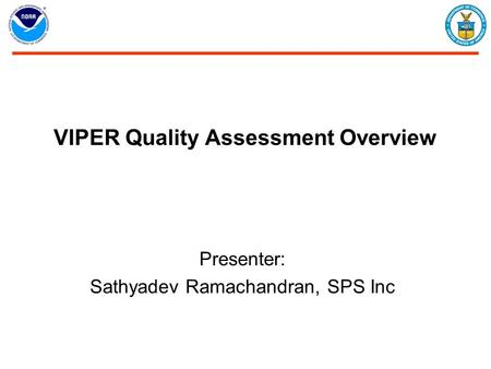 VIPER Quality Assessment Overview Presenter: Sathyadev Ramachandran, SPS Inc.