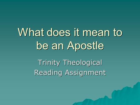 What does it mean to be an Apostle Trinity Theological Reading Assignment.