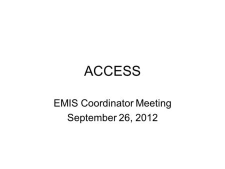 ACCESS EMIS Coordinator Meeting September 26, 2012.