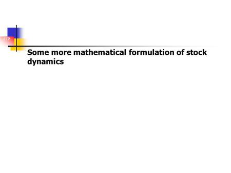 FTP Some more mathematical formulation of stock dynamics.